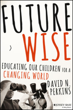Perkins, David - Future Wise: Educating Our Children for a Changing World, e-bok