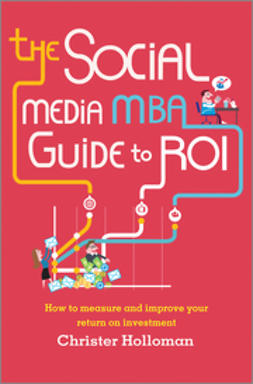 Holloman, Christer - The Social Media MBA Guide to ROI: How to Measure and Improve Your Return on Investment, ebook