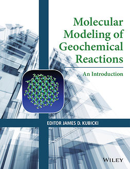 Kubicki, James D. - Molecular Modeling of Geochemical Reactions: An Introduction, ebook