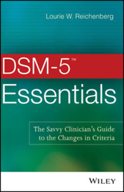 Reichenberg, Lourie W. - DSM-5 Essentials: The Savvy Clinician's Guide to the Changes in Criteria, ebook