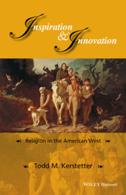 Kerstetter, Todd M. - Inspiration and Innovation: Religion in the American West, ebook