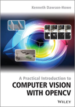 Dawson-Howe, Kenneth - A Practical Introduction to Computer Vision with OpenCV, e-kirja