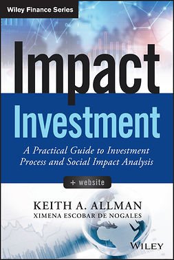 Allman, Keith A. - Impact Investment: A Practical Guide to Investment Process and Social Impact Analysis, e-bok