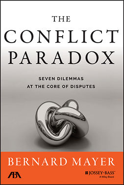 Mayer, Bernard - The Conflict Paradox: Seven Dilemmas at the Core of Disputes, ebook