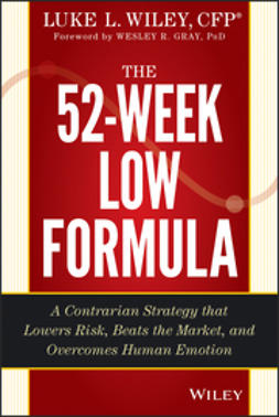 Gray, Wesley R. - The 52-Week Low Formula: A Contrarian Strategy that Lowers Risk, Beats the Market, and Overcomes Human Emotion, ebook