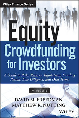 Freedman, David M. - Equity Crowdfunding for Investors: A Guide to Risks, Returns, Regulations, Funding Portals, Due Diligence, and Deal Terms, e-kirja