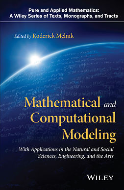 Melnik, Roderick - Mathematical and Computational Modeling: With Applications in Natural and Social Sciences, Engineering, and the Arts, e-bok