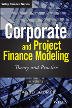 Bodmer, Edward - Corporate and Project Finance Modeling: Theory and Practice, e-kirja
