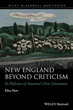 New, Elisa - New England Beyond Criticism: In Defense of America's First Literature, ebook