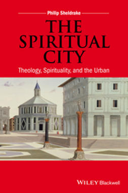 Sheldrake, Philip - The Spiritual City: Theology, Spirituality, and the Urban, ebook