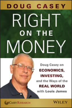 Casey, Doug - Right on the Money: Doug Casey on Economics, Investing, and the Ways of the Real World with Louis James, ebook