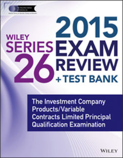 Blarcom, Jeff Van - Wiley Series 26 Exam Review 2015 + Test Bank: The Investment Company Products/Variable Contracts Limited Principal Qualification Examination, ebook