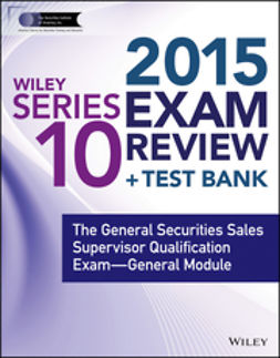 Blarcom, Jeff Van - Wiley Series 10 Exam Review 2015 + Test Bank: The General Securities Sales Supervisor Qualification Examination--General Module, ebook