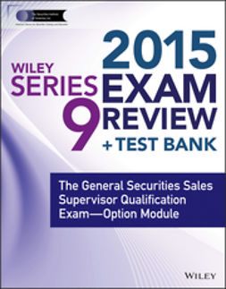 Blarcom, Jeff Van - Wiley Series 9 Exam Review 2015 + Test Bank: The General Securities Sales Supervisor Qualification Examination--Option Module, ebook