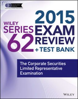 Blarcom, Jeff Van - Wiley Series 62 Exam Review 2015 + Test Bank: The Corporate Securities Limited Representative Examination, e-kirja