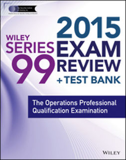 Blarcom, Jeff Van - Wiley Series 99 Exam Review 2015 + Test Bank: The Operations Professional Qualification Examination, ebook