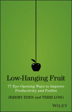 Eden, Jeremy - Low-Hanging Fruit: 77 Eye-Opening Ways to Improve Productivity and Profits, ebook