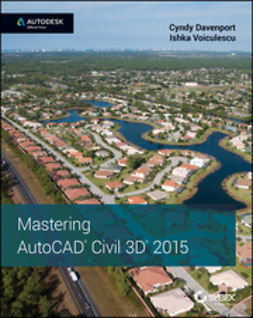 Davenport, Cyndy - Mastering AutoCAD Civil 3D 2015: Autodesk Official Press, e-bok