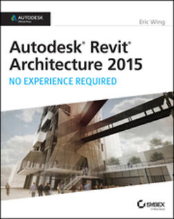 Wing, Eric - Autodesk Revit Architecture 2015: No Experience Required: Autodesk Official Press, ebook