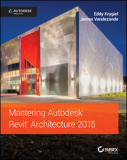 Krygiel, Eddy - Mastering Autodesk Revit Architecture 2015: Autodesk Official Press, ebook