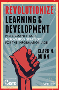 Quinn, Clark N. - Revolutionize Learning & Development: Performance and Innovation Strategy for the Information Age, ebook