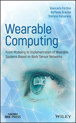 Fortino, Giancarlo - Wearable Computing: From Modeling to Implementation of Wearable Systems based on Body Sensor Networks, e-bok