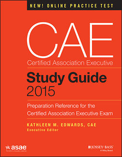 Edwards, Kathleen M. - CAE Study Guide 2015: Preparation Reference for the Certified Association Executive Exam, e-kirja