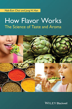 Choi, Nak-Eon - How Flavor Works: The Science of Taste and Aroma, e-kirja