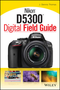 Thomas, J. Dennis - Nikon D5300 Digital Field Guide, e-bok