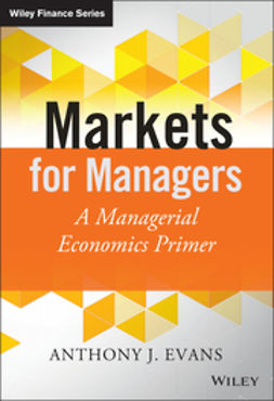Evans, Anthony J. - Markets for Managers: A Managerial Economics Primer, ebook