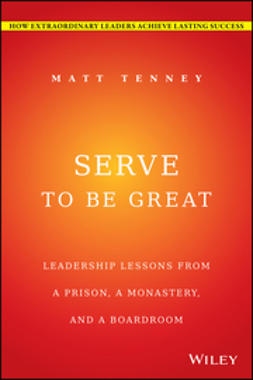 Gordon, Jon - Serve to Be Great: Leadership Lessons from a Prison, a Monastery, and a Boardroom, ebook