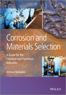 Bahadori, Alireza - Corrosion and Materials Selection: A Guide for the Chemical and Petroleum Industries, ebook