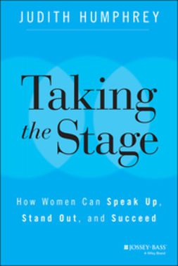 Humphrey, Judith - Taking the Stage: How Women Can Speak Up, Stand Out, and Succeed, ebook