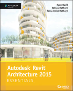 Duell, Ryan - Autodesk Revit Architecture 2015 Essentials: Autodesk Official Press, e-bok