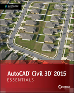 Chappell, Eric - AutoCAD Civil 3D 2015 Essentials: Autodesk Official Press, ebook