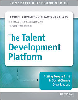 Carpenter, Heather - The Talent Development Platform: Putting People First in Social Change Organizations, ebook