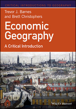 Barnes, Trevor J. - Economic Geography: A Critical Introduction, e-bok