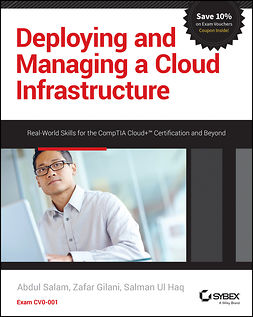 Gilani, Zafar - Deploying and Managing a Cloud Infrastructure: Real-World Skills for the CompTIA Cloud+ Certification and Beyond: Exam CV0-001, ebook