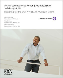 Ghafary, Mira - Alcatel-Lucent Service Routing Architect (SRA) Self-Study Guide: Preparing for the BGP, VPRN and Multicast Exams, ebook