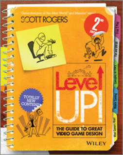 Rogers, Scott - Level Up! The Guide to Great Video Game Design, ebook