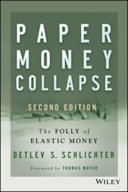 Mayer, Thomas - Paper Money Collapse: The Folly of Elastic Money, e-kirja