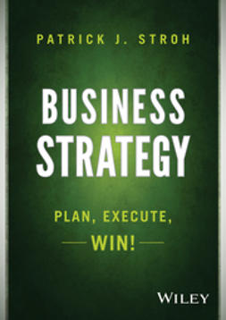 Stroh, Patrick J. - Business Strategy: Plan, Execute, Win!, ebook