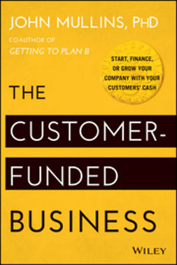 Mullins, John - The Customer-Funded Business: Start, Finance, or Grow Your Company with Your Customers' Cash, e-kirja