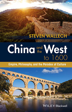 Wallech, Steven - China and the West to 1600: Empire, Philosophy, and the Paradox of Culture, ebook
