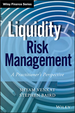 Baird, Stephen - Liquidity Risk Management: A Practitioner's Perspective, ebook