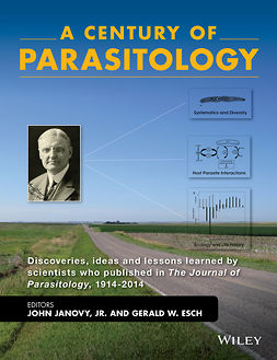 Esch, Gerald W. - A Century of Parasitology: Discoveries, Ideas and Lessons Learned by Scientists Who Published in The Journal of Parasitology, 1914 - 2014, ebook