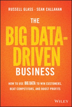 Callahan, Sean - The Big Data-Driven Business: How to Use Big Data to Win Customers, Beat Competitors, and Boost Profits, e-bok