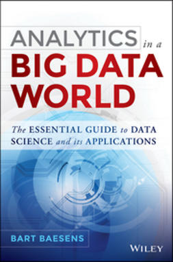Baesens, Bart - Analytics in a Big Data World: The Essential Guide to Data Science and its Applications, e-kirja
