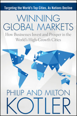 Kotler, Milton - Winning Global Markets: How Businesses Invest and Prosper in the World's High-Growth Cities, ebook