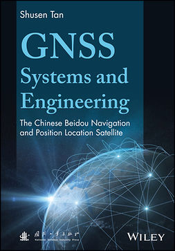 Tan, Shusen - GNSS Systems and Engineering: The Chinese Beidou Navigation and Position Location Satellite, ebook